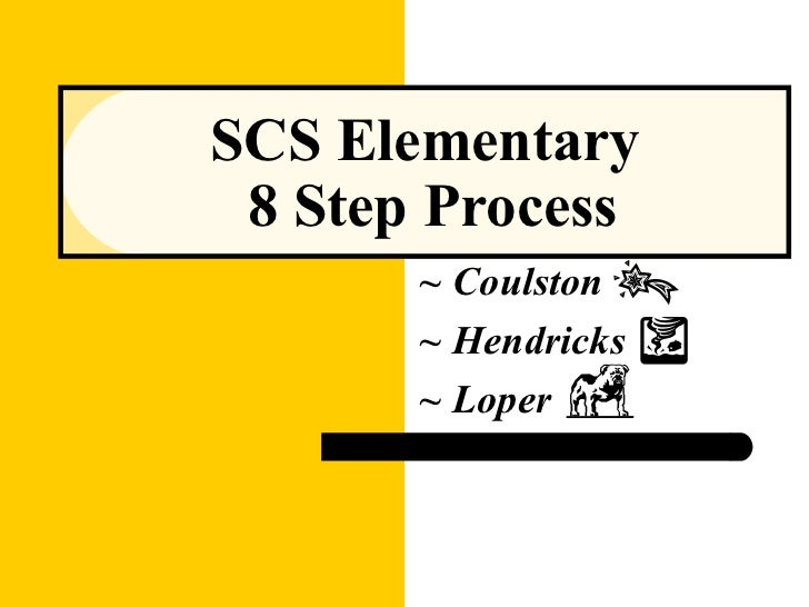 SCS Elementary  8 Step Process ~ Coulston  ~ Hendricks  ~ Loper