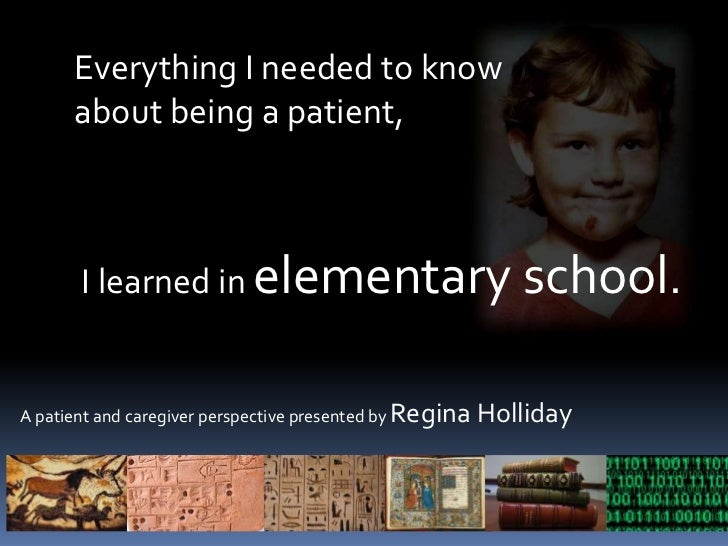 Everything I needed to know <br />about being a patient,<br /> I learned in elementary school.<br />A patient and caregive...