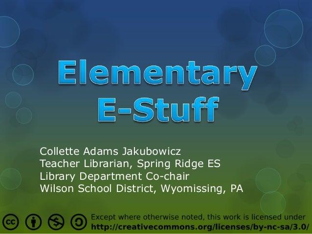 Collette Adams JakubowiczTeacher Librarian, Spring Ridge ESLibrary Department Co-chairWilson School District, Wyomissing, PA