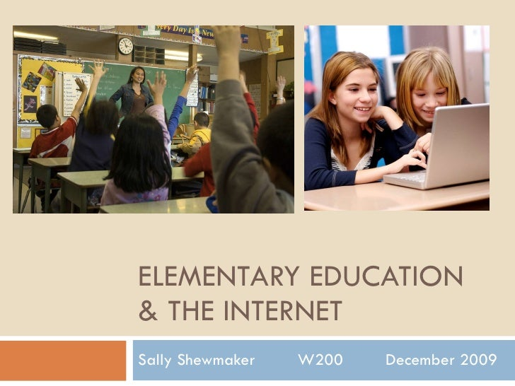 ELEMENTARY EDUCATION & THE INTERNET Sally Shewmaker  W200  December 2009