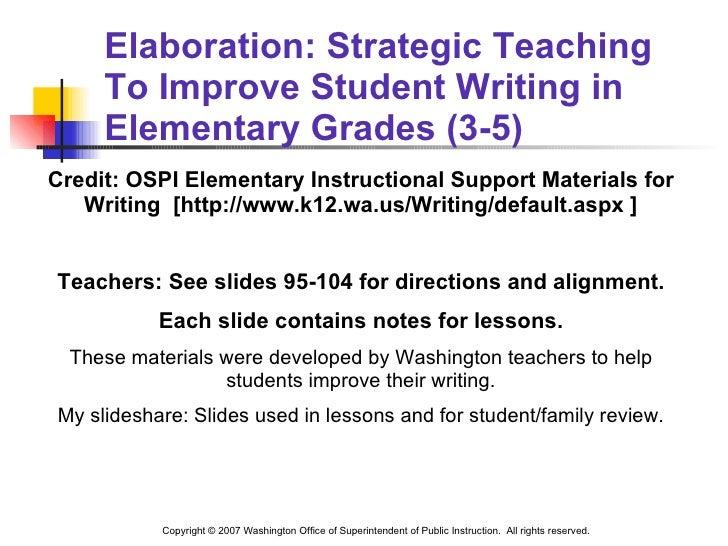 Elaboration: Strategic Teaching To Improve Student Writing in Elementary Grades (3-5)  <ul><li>Credit: OSPI Elementary Ins...
