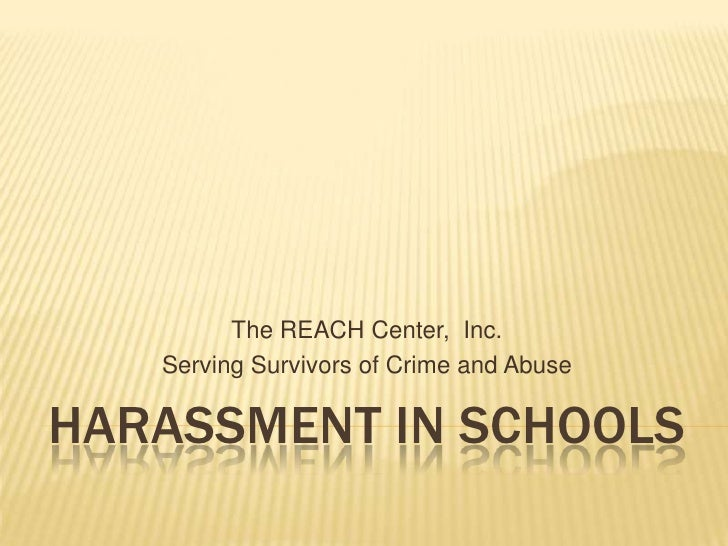 Harassment In schools<br />The REACH Center,  Inc.<br />Serving Survivors of Crime and Abuse<br />