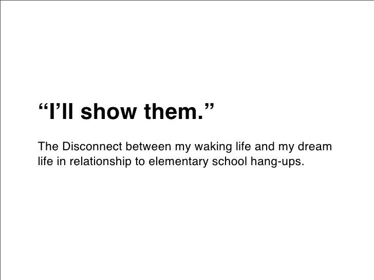 """I'll show them."" The Disconnect between my waking life and my dream life in relationship to elementary school hang-ups."