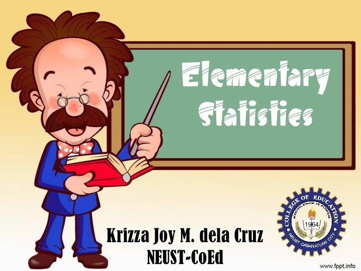 Elementary Statistics Krizza Joy M. dela Cruz NEUST-CoEd