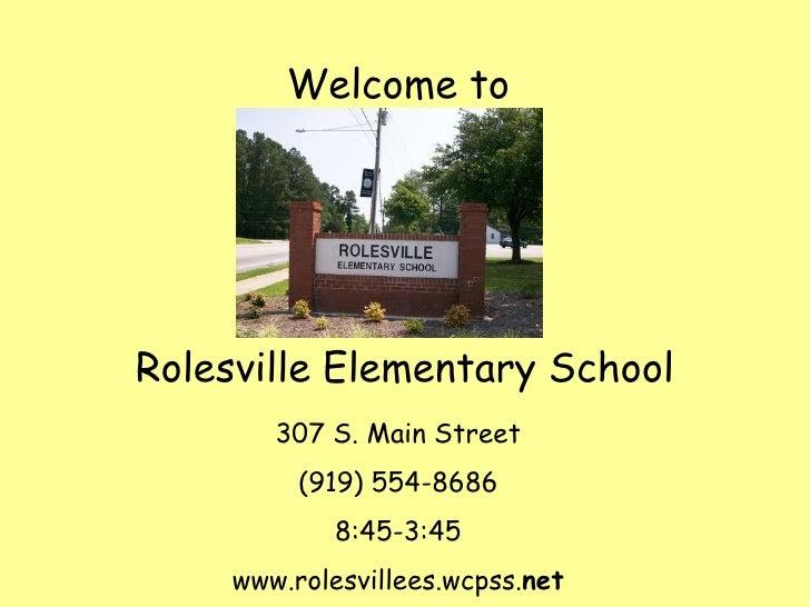 Welcome toRolesville Elementary School        307 S. Main Street          (919) 554-8686             8:45-3:45     www.rol...