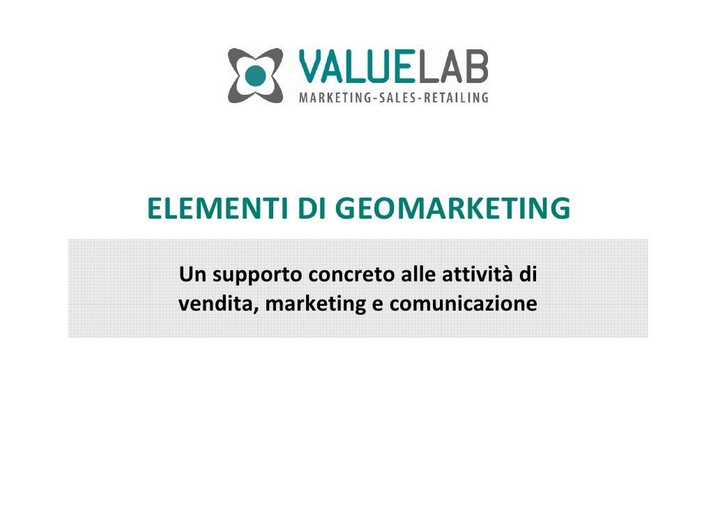 ELEMENTIDIGEOMARKETING  Unsupportoconcretoalleattività di  vendita,marketingecomunicazione