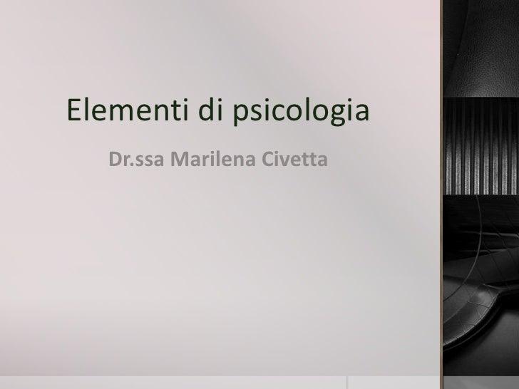 Elementi di psicologia   Dr.ssa Marilena Civetta