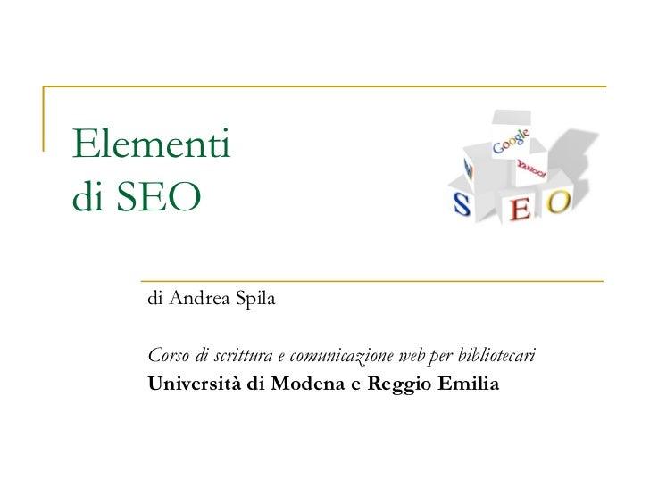 Elementi di SEO di Andrea Spila Corso di scrittura e comunicazione web per bibliotecari Università di Modena e Reggio Emilia