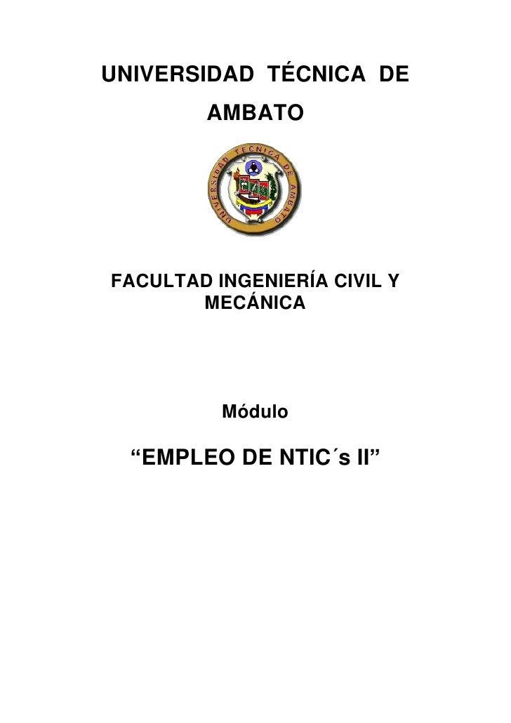 """UNIVERSIDAD TÉCNICA DE        AMBATOFACULTAD INGENIERÍA CIVIL Y       MECÁNICA          Módulo  """"EMPLEO DE NTIC´s II"""""""