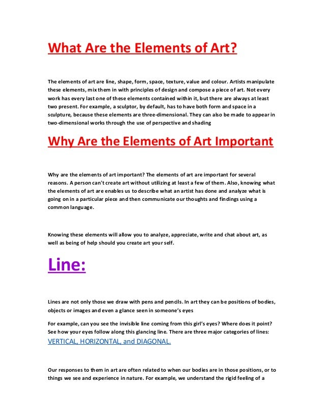 What Are the Elements of Art? The elements of art are line, shape, form, space, texture, value and colour. Artists manipul...
