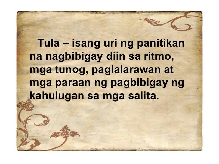 Tula – isang uri ng panitikan na nagbibigay diin sa ritmo, mga tunog, paglalarawan at mga paraan ng pagbibigay ng kahuluga...
