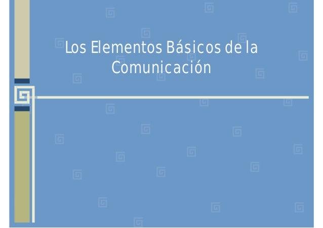 Los Elementos Básicos de la Comunicación
