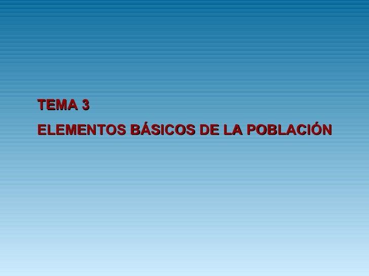 TEMA 3 ELEMENTOS BÁSICOS DE LA POBLACIÓN