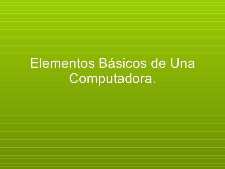 Elementos Básicos De Una Computadora
