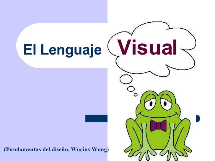 El Lenguaje  Visual (Fundamentos del diseño. Wucius Wong)