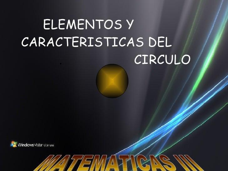 ELEMENTOS Y CARACTERISTICAS DEL  .  CIRCULO MATEMATICAS III