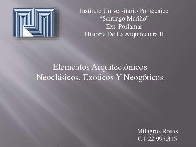 """Instituto Universitario Politécnico """"Santiago Mariño"""" Ext. Porlamar Historia De La Arquitectura II Milagros Rosas C.I 22.9..."""