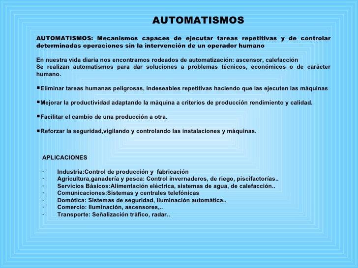 <ul><li>AUTOMATISMOS: Mecanismos capaces de ejecutar tareas repetitivas y de controlar determinadas operaciones sin la int...