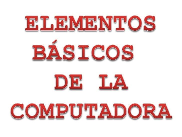 Elementos Basicos De La Computadora