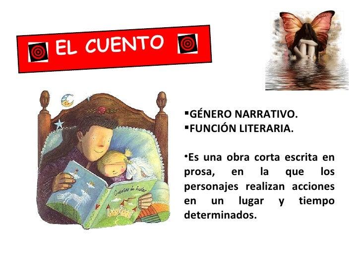 EL CUENTO            GÉNERO NARRATIVO.            FUNCIÓN LITERARIA.            •Es una obra corta escrita en           ...