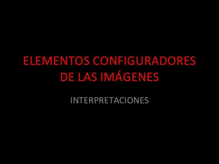 ELEMENTOS CONFIGURADORES DE LAS IMÁGENES INTERPRETACIONES