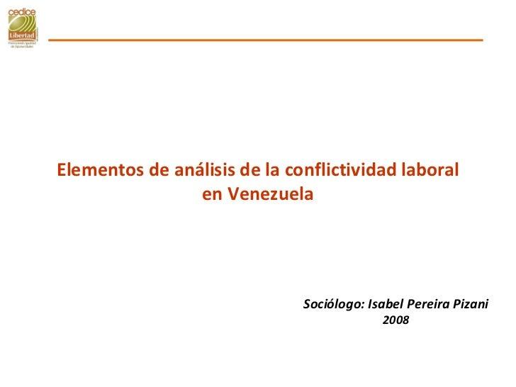 Elementos de análisis de la conflictividad laboral en Venezuela Sociólogo: Isabel Pereira Pizani 2008