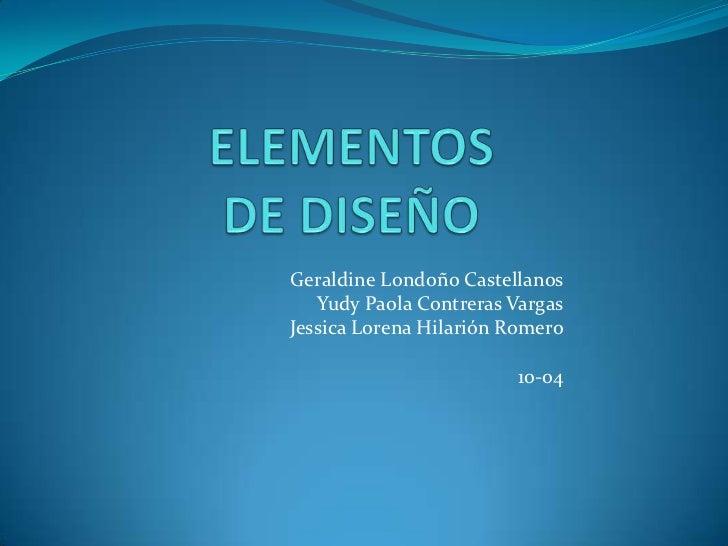 Geraldine Londoño Castellanos   Yudy Paola Contreras VargasJessica Lorena Hilarión Romero                        10-04