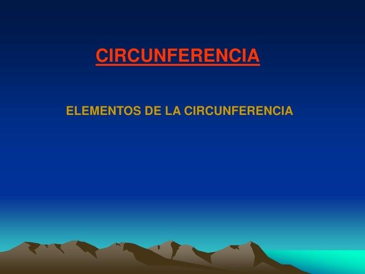 CIRCUNFERENCIA<br />ELEMENTOS DE LA CIRCUNFERENCIA<br />
