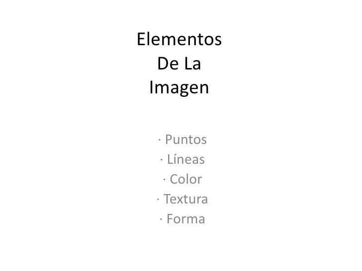Elementos De LaImagen<br />· Puntos<br />· Líneas<br />· Color<br />· Textura<br />· Forma<br />