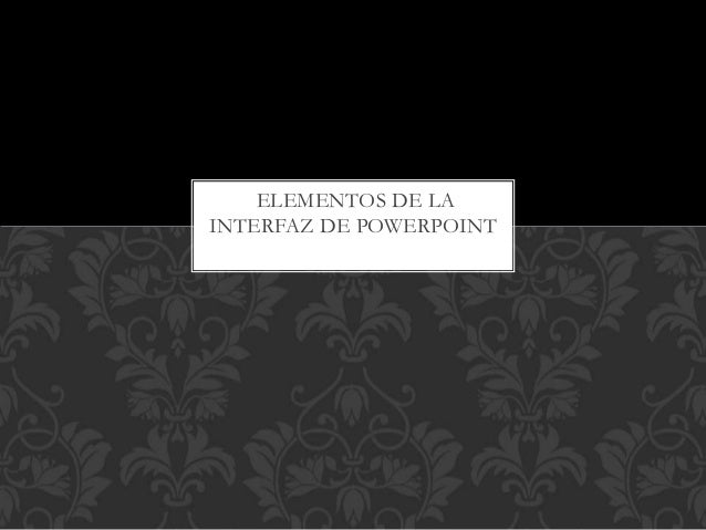 ELEMENTOS DE LA INTERFAZ DE POWERPOINT