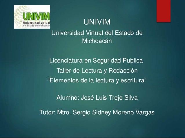 """UNIVIM Universidad Virtual del Estado de Michoacán Licenciatura en Seguridad Publica Taller de Lectura y Redacción """"Elemen..."""