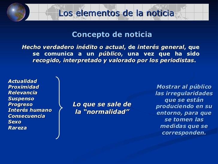 Los elementos de la noticia Concepto de noticia Hecho verdadero inédito o actual , de  interés general , que se comunica a...
