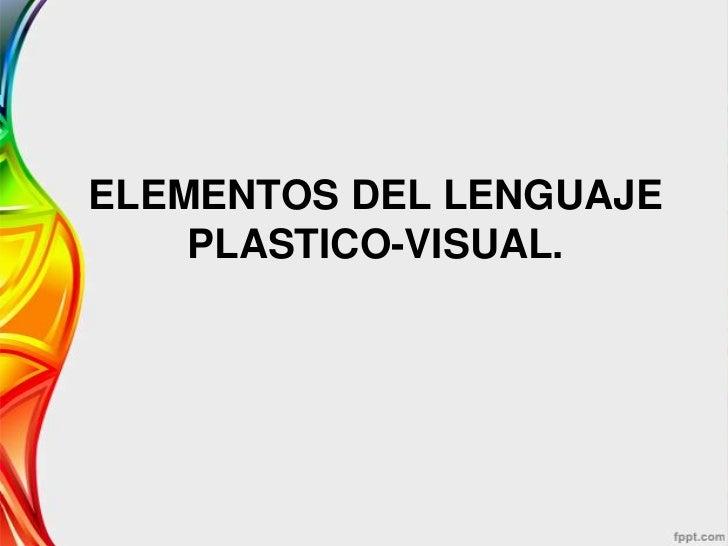 componen el lenguaje plastico y visual: