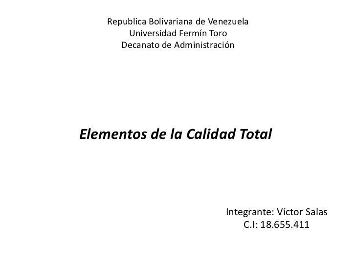 Republica Bolivariana de VenezuelaUniversidad Fermín ToroDecanato de Administración<br />Elementos de la Calidad Total<br ...