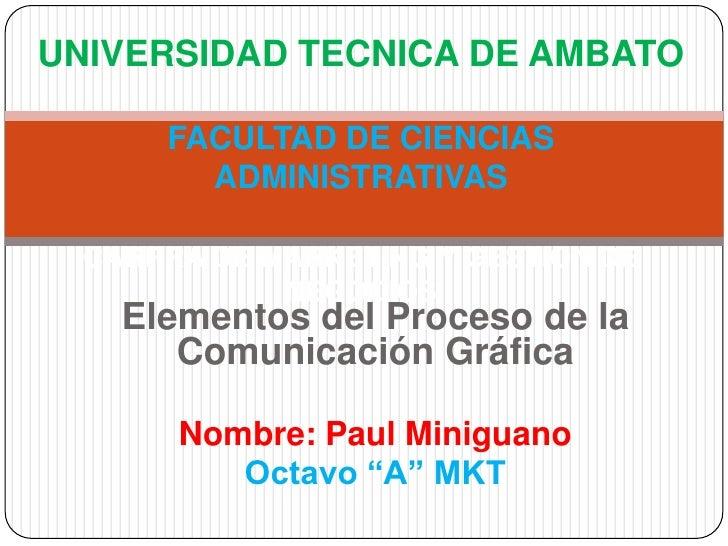 UNIVERSIDAD TECNICA DE AMBATOFACULTAD DE CIENCIAS ADMINISTRATIVASCARRRA DE MARKETING Y GESTION DE NEGOCIOS<br />Elementos ...