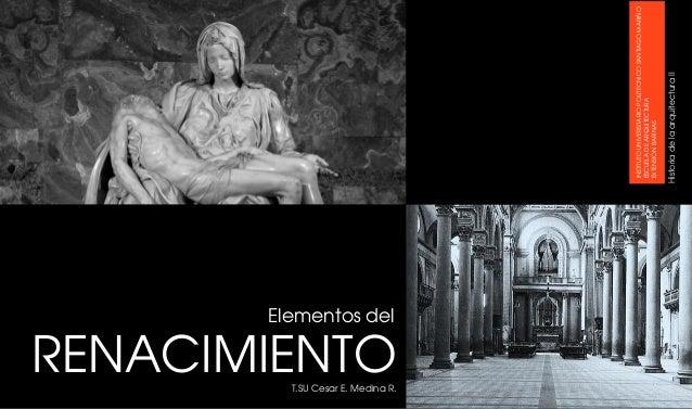 RENACIMIENTO Elementos del  T.SU Cesar E. Medina R.  Historia de la arquitectura II  INSTITUTO UNIVERSITARIO POLITECNICO S...