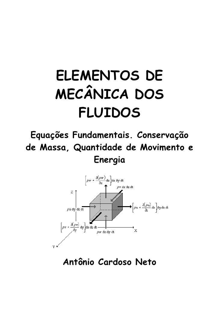 ELEMENTOS DE       MECÂNICA DOS          FLUIDOS  Equações Fundamentais. Conservação de Massa, Quantidade de Movimento e  ...