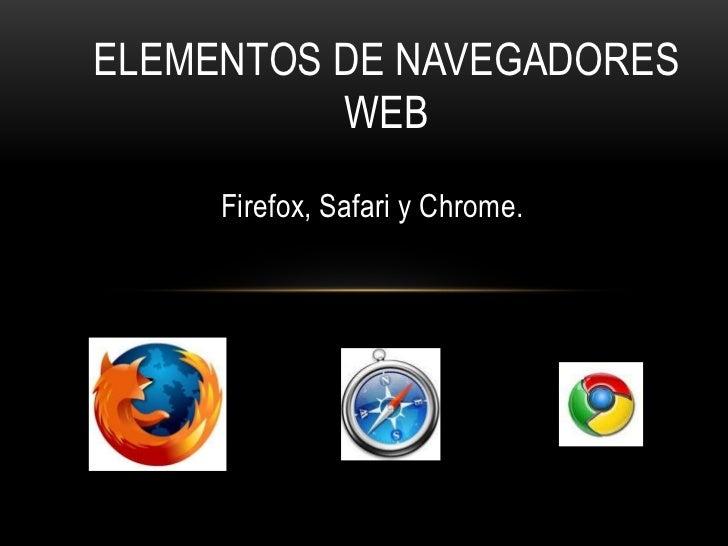 Elementos de Navegadores Web<br />Firefox, Safari y Chrome.<br />