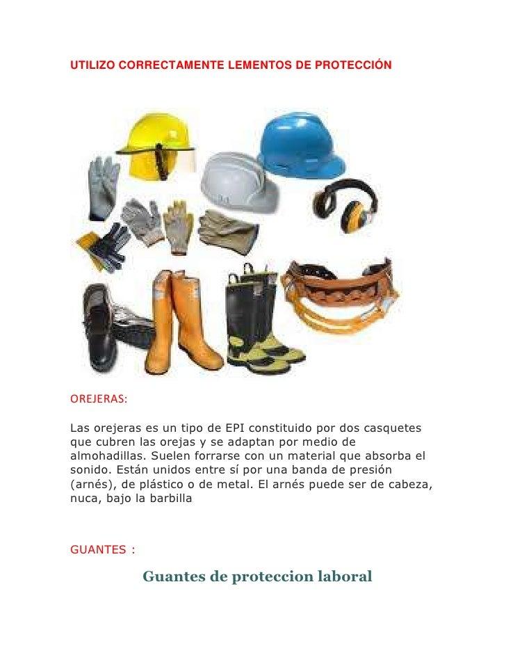 UTILIZO CORRECTAMENTE LEMENTOS DE PROTECCIÓNOREJERAS:Las orejeras es un tipo de EPI constituido por dos casquetesque cubre...