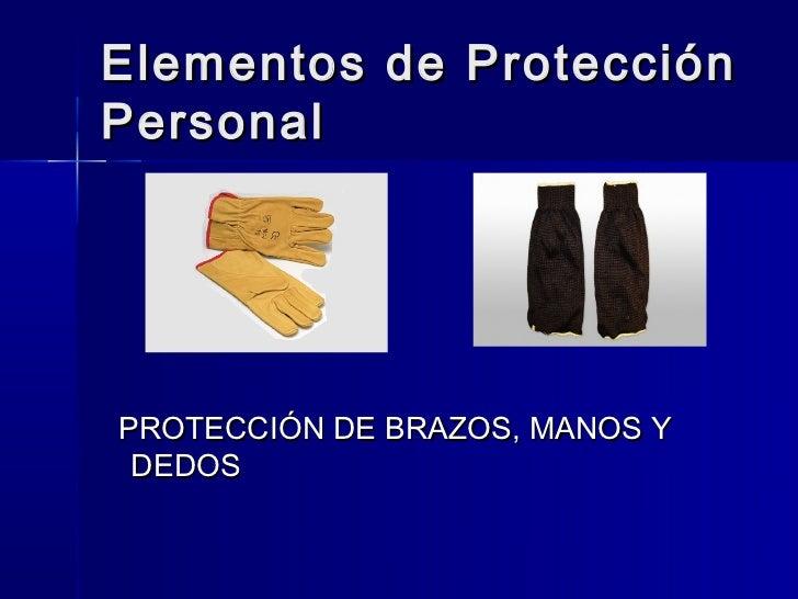 Elementos de ProtecciónPersonalPROTECCIÓN DE BRAZOS, MANOS Y DEDOS