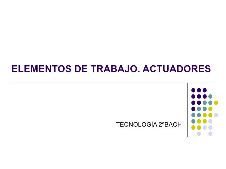 ELEMENTOS DE TRABAJO. ACTUADORES TECNOLOGÍA 2ºBACH