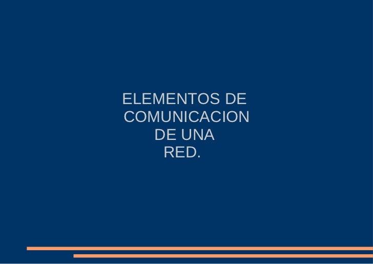 ELEMENTOS DE  COMUNICACION DE UNA  RED.