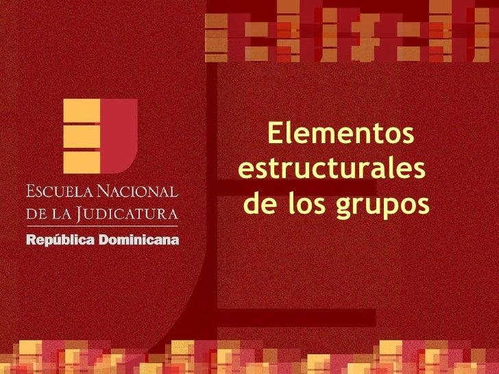 Elementos estructurales  de los grupos