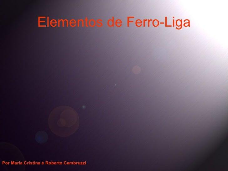 Elementos de Ferro-LigaPor Maria Cristina e Roberto Cambruzzi