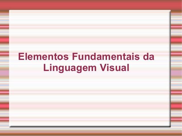 Elementos Fundamentais da    Linguagem Visual