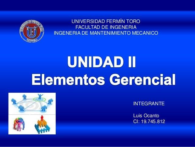 UNIVERSIDAD FERMÍN TORO FACULTAD DE INGENERIA INGENERIA DE MANTENIMIENTO MECANICO INTEGRANTE Luis Ocanto CI: 19.745.812