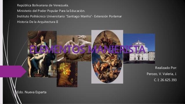 ELEMENTOS MANIERISTA República Bolivariana de Venezuela. Ministerio del Poder Popular Para la Educación. Instituto Politéc...