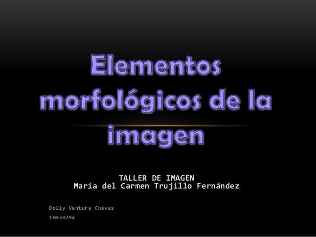 TALLER DE IMAGEN       María del Carmen Trujillo FernándezDolly Ventura Chávez10030294