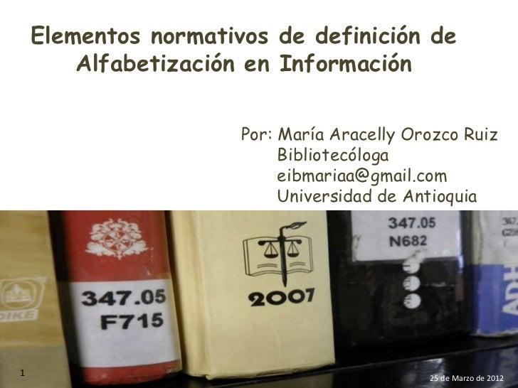 Elementos normativos de definición de        Alfabetización en Información                      Por: María Aracelly Orozco...