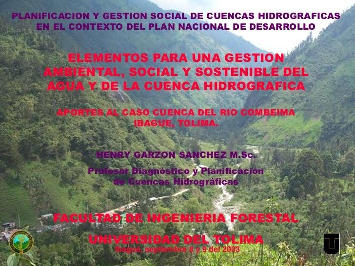 PLANIFICACION Y GESTION SOCIAL DE CUENCAS HIDROGRAFICAS    EN EL CONTEXTO DEL PLAN NACIONAL DE DESARROLLO       ELEMENTOS ...